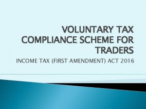 VOLUNTARY TAX COMPLIANCE SCHEME FOR TRADERS INCOME TAX