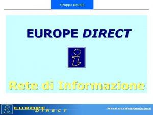 Gruppo Scuola EUROPE DIRECT Rete di Informazione Gruppo