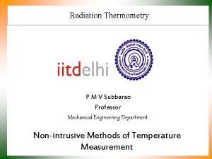 Radiation Thermometry P M V Subbarao Professor Mechanical