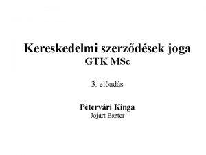 Kereskedelmi szerzdsek joga GTK MSc 3 elads Ptervri