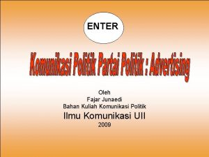 ENTER Oleh Fajar Junaedi Bahan Kuliah Komunikasi Politik