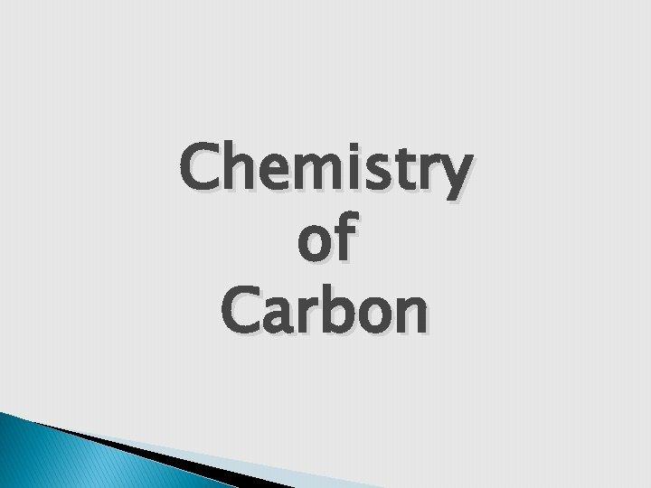 Chemistry of Carbon Chemistry of Carbon Carbon is