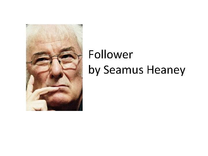 Follower by Seamus Heaney Subject Themes Heaney as