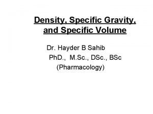 Density Specific Gravity and Specific Volume Dr Hayder