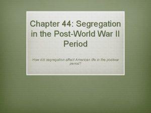 Chapter 44 Segregation in the PostWorld War II