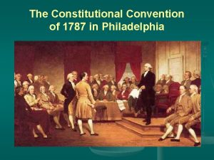 The Constitutional Convention of 1787 in Philadelphia Objectives
