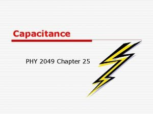 Capacitance PHY 2049 Chapter 25 Chapter 25 Capacitance