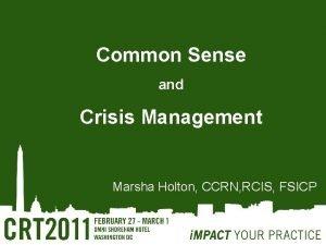 Common Sense and Crisis Management Marsha Holton CCRN