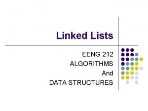 Linked Lists EENG 212 ALGORITHMS And DATA STRUCTURES