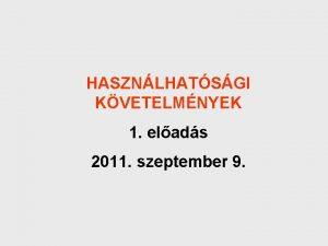 HASZNLHATSGI KVETELMNYEK 1 elads 2011 szeptember 9 Bevezets