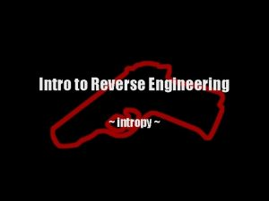 Intro to Reverse Engineering intropy Intro Why do