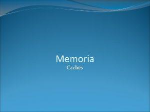 Memoria Cachs Introduccin Cach es el nivel de