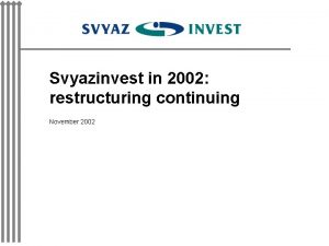 Svyazinvest in 2002 restructuring continuing November 2002 Telecommunications