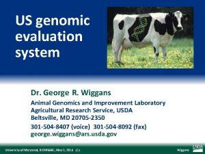 US genomic evaluation system Dr George R Wiggans