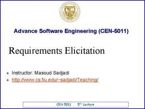 Advance Software Engineering CEN5011 Requirements Elicitation Instructor Masoud