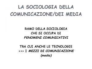 LA SOCIOLOGIA DELLA COMUNICAZIONEDEI MEDIA RAMO DELLA SOCIOLOGIA
