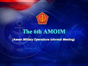 The 6 th AMOIM Asean Military Operations Informal