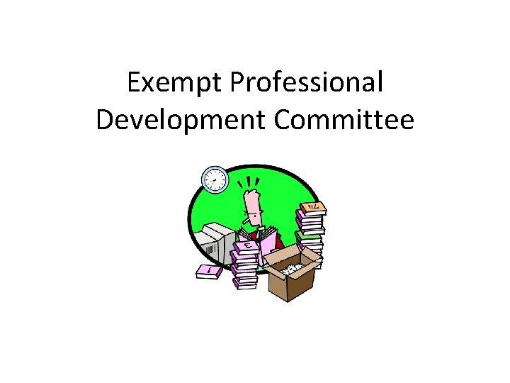 Exempt Professional Development Committee Committee News New CoChair