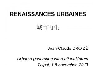 RENAISSANCES URBAINES JeanClaude CROIZ Urban regeneration international forum