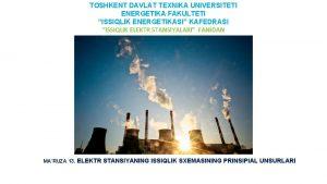 TOSHKENT DAVLAT TEXNIKA UNIVERSITETI ENERGETIKA FAKULTETI ISSIQLIK ENERGETIKASI