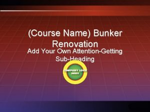 Course Name Bunker Renovation Add Your Own AttentionGetting