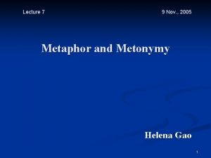 Lecture 7 9 Nov 2005 Metaphor and Metonymy