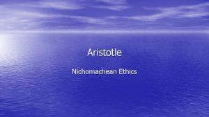 Aristotle Nichomachean Ethics Aristotles Nicomachean Ethics Man can