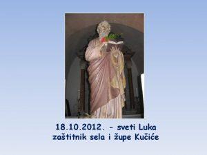 18 10 2012 sveti Luka zatitnik sela i