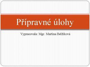 Ppravn lohy Vypracovala Mgr Martina Belkov Ppravn lohy