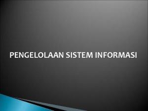 PENGELOLAAN SISTEM INFORMASI SISTEM INFORMASI Pengertian sistem sistem