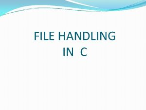 FILE HANDLING IN C What is a File