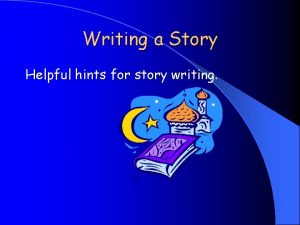 Writing a Story Helpful hints for story writing