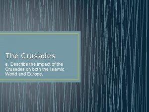 The Crusades e Describe the impact of the