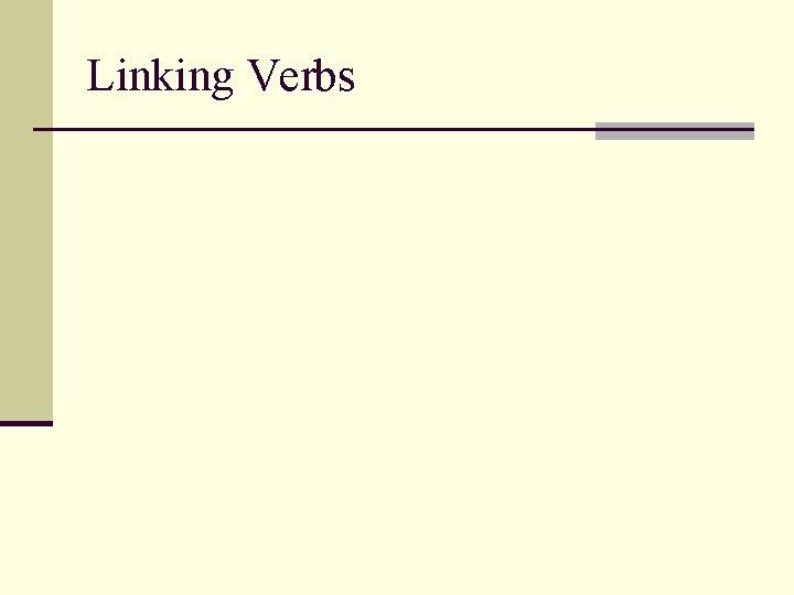 Linking Verbs Linking Verb A linking verb is