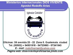Ministerios Internacionales DIOS VIVIENTE Apostol Rodolfo Arias Oficinas