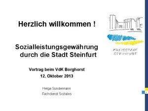 Herzlich willkommen Sozialleistungsgewhrung durch die Stadt Steinfurt Vortrag
