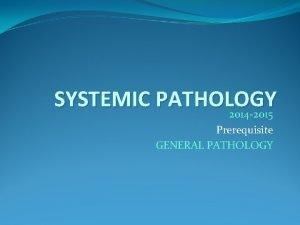 SYSTEMIC PATHOLOGY 2014 2015 Prerequisite GENERAL PATHOLOGY Books