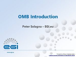 OMB Introduction Peter Solagna EGI eu www egi