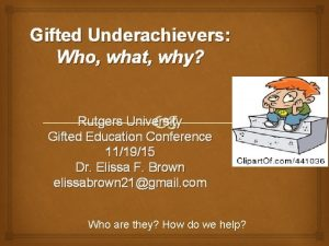 Gifted Underachievers Who what why Rutgers University Gifted