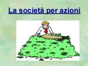 La societ per azioni La societ per azioni