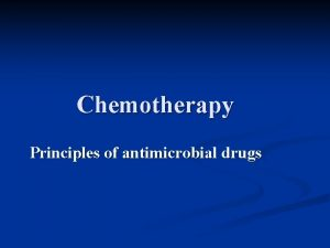 Chemotherapy Principles of antimicrobial drugs Chemotherapy Drugs used