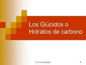 Los Glcidos o Hidratos de carbono Prof Viviana