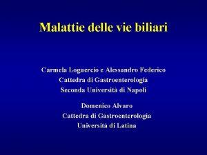 Malattie delle vie biliari Carmela Loguercio e Alessandro