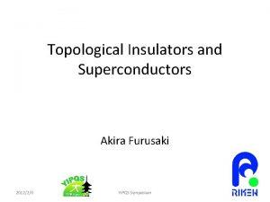 Topological Insulators and Superconductors Akira Furusaki 201228 YIPQS
