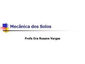 Mecnica dos Solos Profa Dra Rosane Vargas Profa