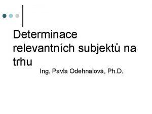 Determinace relevantnch subjekt na trhu Ing Pavla Odehnalov