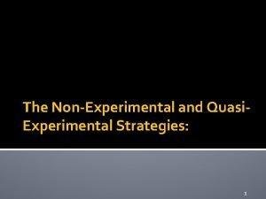 The NonExperimental and Quasi Experimental Strategies 1 Nonexperimental