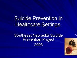 Suicide Prevention in Healthcare Settings Southeast Nebraska Suicide