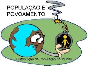 POPULAO E POVOAMENTO Distribuio da Populao no Mundo