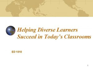 Helping Diverse Learners Succeed in Todays Classrooms ED